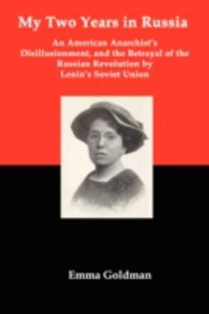 My Two Years In Russia: An American Anarchist's Disillusionment, and Betrayal of the Russian Revolution by Lenin's Soviet Union 1934941247 Book Cover