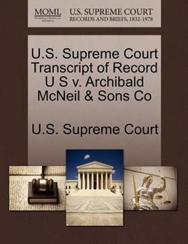 Paperback U. S. Supreme Court Transcript of Record U S V. Archibald Mcneil and Sons Co Book