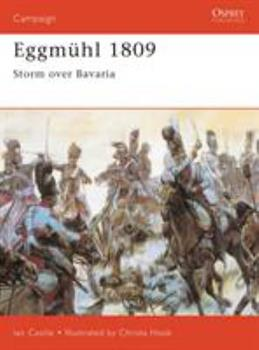 Eggmühl 1809: Storm Over Bavaria (Campaign) - Book #56 of the Osprey Campaign