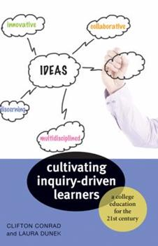 Paperback Cultivating Inquiry-Driven Learners: A College Education for the Twenty-First Century Book