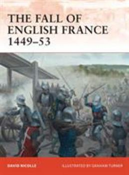 The Fall of English France 1449–53 - Book #241 of the Osprey Campaign