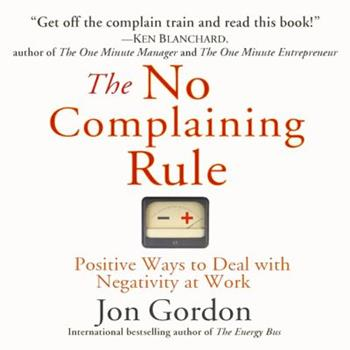 The No Complaining Rule: Positive Ways to Deal with Negativity at Work 0470279494 Book Cover
