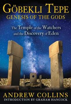 Gobekli Tepe: Genesis of the Gods: The Temple of the Watchers and the Discovery of Eden 1591431425 Book Cover