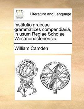 Paperback Institutio Graecae Grammatices Compendiaria, in Usum Regiae Scholae Westmonasteriensis Book