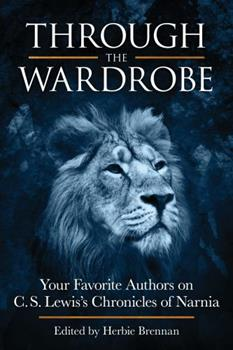 Through the Wardrobe: Your Favorite Authors on C. S. Lewis's Chronicles of Narnia 0979233135 Book Cover
