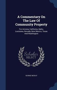 A Commentary on the Law of Community Property: For Arizona, California, Idaho, Louisiana, Nevada, New Mexico, Texas and Washington 1340045982 Book Cover