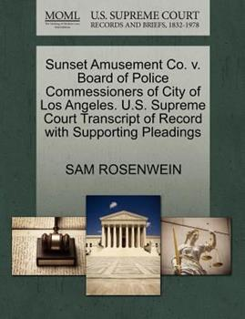 Paperback Sunset Amusement Co. V. Board of Police Commessioners of City of Los Angeles. U. S. Supreme Court Transcript of Record with Supporting Pleadings Book