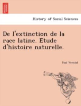 Paperback De l'Extinction de la Race Latine. e'Tude d'Histoire Naturelle Book
