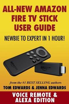 All-New Amazon Fire TV Stick User Guide - Newbie to Expert in 1 Hour! 1505609399 Book Cover