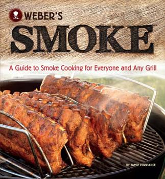 Weber's Smoke: A Guide to Smoke Cooking for Everyone and Any Grill 0376020679 Book Cover