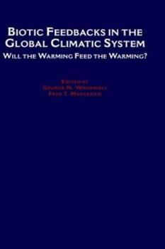 Hardcover Biotic Feedbacks in the Global Climatic System: Will the Warming Feed the Warming? Book