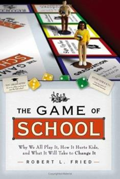 The Game of School: Why We All Play It, How It Hurts Kids,and What It Will Take to Change It 0787973475 Book Cover