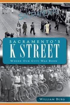 Paperback Sacramento's K Street: Where Our City Was Born Book