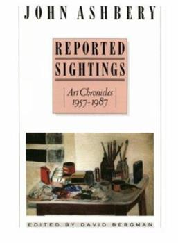 Reported Sightings: Art Chronicles, 1957-1987 0674762258 Book Cover