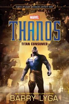 MARVEL's Avengers: Infinity War: Thanos: Titan Consumed 031648251X Book Cover