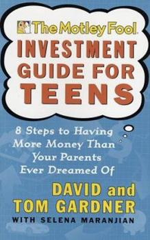 The Motley Fool Investment Guide for Teens: 8 Steps to Having More Money Than Your Parents Ever Dreamed Of (Motley Fool) 0743229967 Book Cover