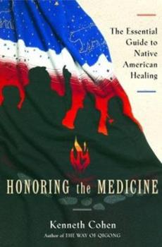 Hardcover Honoring the Medicine: The Essential Guide to Native American Healing (Healing Arts) Book