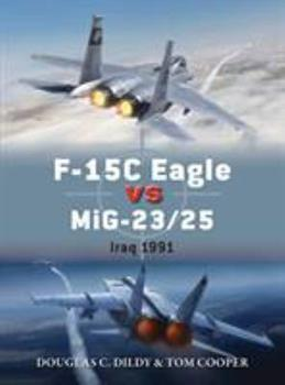 F-15C Eagle vs MiG-23/25: Iraq 1991 - Book #72 of the Duel