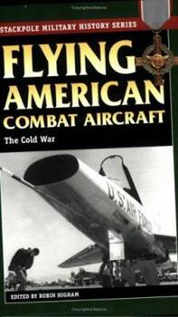 Flying American Combat Aircraft: The Cold War (Stackpole Military History Series) - Book  of the Stackpole Military History