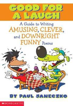 Good for a Laugh: A Guide to Writing Amusing, Clever, and Downright Funny Poems 0439409632 Book Cover