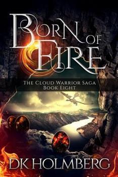Born of Fire - Book #8 of the Cloud Warrior Saga