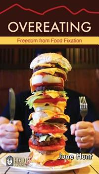 Overeating: Freedom from Food Fixation - Book  of the Hope for the Heart