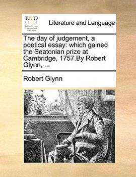Paperback The Day of Judgement, a Poetical Essay : Which gained the Seatonian prize at Cambridge, 1757. by Robert Glynn, ... Book