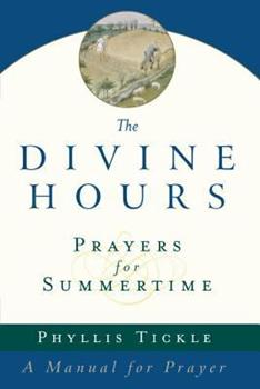 The Divine Hours: Prayers for Summertime - Book #1 of the Divine Hours