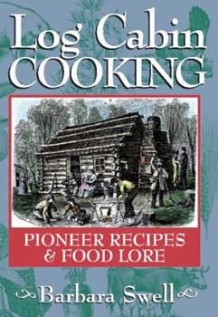 Log Cabin Cooking: Pioneer Recipes & Food Lore 1883206251 Book Cover
