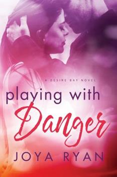Playing with Danger - Book #2 of the Desire Bay
