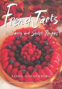French Tarts: 50 Savoury and Sweet Recipes 1885183399 Book Cover