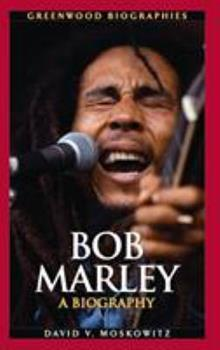 Bob Marley: A Biography - Book  of the Greenwood Biographies