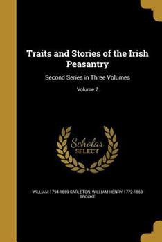 Traits and Stories of the Irish Peasantry: Second Series in Three Volumes; Volume 2 1363784110 Book Cover
