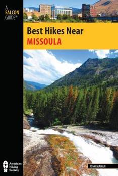 Best Hikes Near Missoula 0762782463 Book Cover