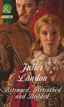 Betrayed, Betrothed and Bedded - Book #1 of the At the Tudor Court