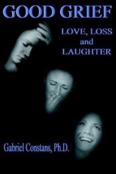 Good Grief: Love, Loss, and Laughter 0976091925 Book Cover