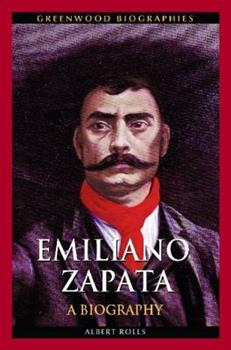 Emiliano Zapata: A Biography - Book  of the Greenwood Biographies