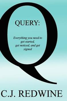Query: Everything You Need to Get Started, Get Noticed, and Get Signed 1499642733 Book Cover