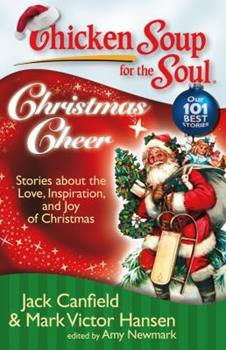 Chicken Soup for the Soul: Christmas Cheer: Stories about the Love, Inspiration, and Joy of Christmas (Chicken Soup for the Soul)