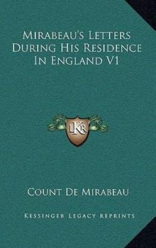 Hardcover Mirabeau's Letters During His Residence in England V1 Book