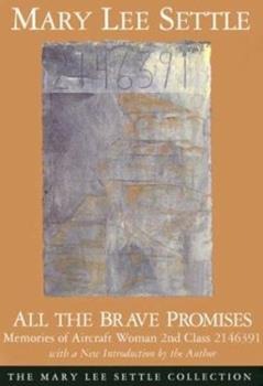 All the Brave Promises: Memories of Aircraft Woman 2nd Class 2146391 (The Mary Lee Settle Collection) 0684187566 Book Cover