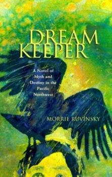 Hardcover Dream Keeper: A Novel of Myth and Destiny in the Pacific Northwest Book
