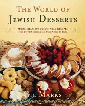 The World Of Jewish Desserts: More Than 400 Delectable Recipes from Jewish Communities 0684870037 Book Cover