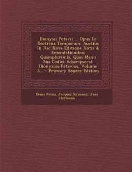Paperback Dionysii Petavii ... Opus de Doctrina Temporum : Auctius in Hac Nova Editione Notis and Emendationibus Quamplurimis, Quas Manu Sua Codici Adscripserat Di Book
