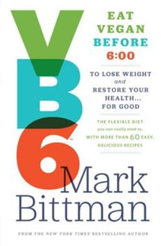 VB6: Eat Vegan Before 6:00 to Lose Weight and Restore Your Health . . . for Good 0385344740 Book Cover