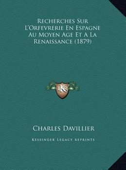 Hardcover Recherches Sur L'Orfevrerie en Espagne Au Moyen Age et a la Renaissance Book