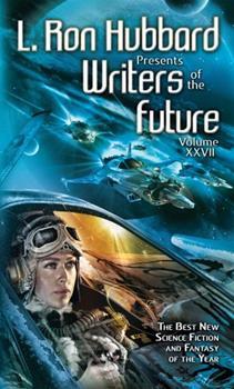 L. Ron Hubbard Presents Writers of the Future Volume XXVII - Book #27 of the L. Ron Hubbard Presents Writers of the Future