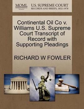 Paperback Continental Oil Co V. Williams U. S. Supreme Court Transcript of Record with Supporting Pleadings Book