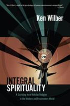 Integral Spirituality: A Startling New Role for Religion in the Modern and Postmodern World 1590303466 Book Cover