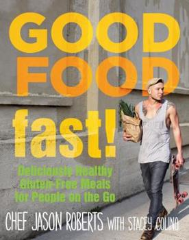 Good Food--Fast!: Deliciously Healthy Gluten-Free Meals for People on the Go 1493008234 Book Cover